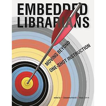 Embedded Librarians - Moving Beyond One-Shot Instruction by Cassandra