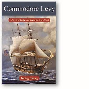 Commodore Levy - A Novel of Early America in the Age of Sail by Irving