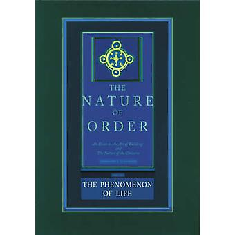 The Phenomenon of Life - The Nature of Order - Book 1 by Christopher Al