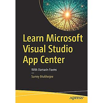 Learn Microsoft Visual Studio App Center - With Xamarin Forms by Sunny