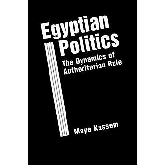 Egyptian Politics - The Dynamics of Authoritarian Rule by Maye Kassem
