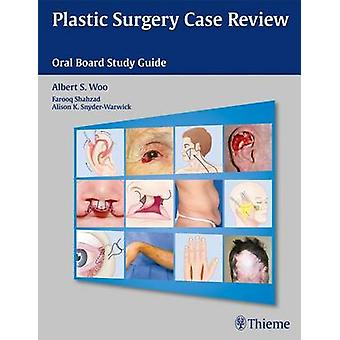 Plastic Surgery Case Review - Oral Board Study Guide by Albert. S Woo