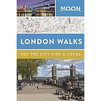 Moon London Walks (Second Edition) by Moon Travel Guides - 9781640497