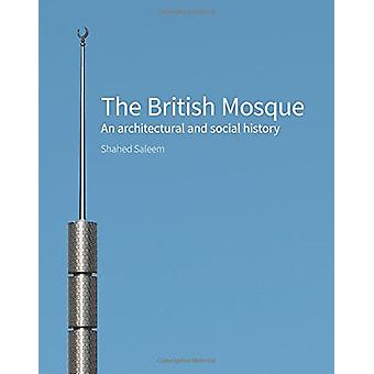 The British Mosque - An architectural and social history by Shahed Sal