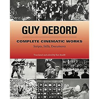 Complete Cinematic Works - Scripts - Stills - Documents by Guy Debord