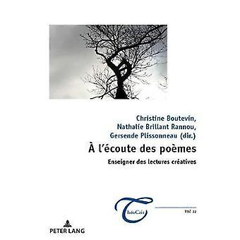 A l'Ecoute Des Poemes - Enseigner Des Lectures Creatives by Nathalie B