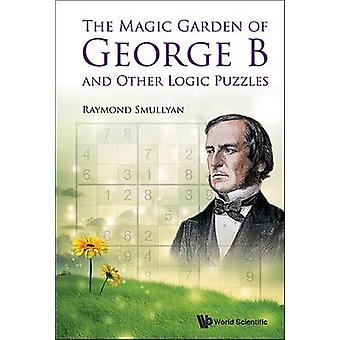 The Magic Garden of George B and Other Logic Puzzles by Raymond Smull