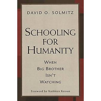 Schooling for Humanity - When Big Brother Isn't Watching by David O. S