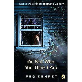 I'm Not Who You Think I Am by Peg Kehret - 9780141312378 Book