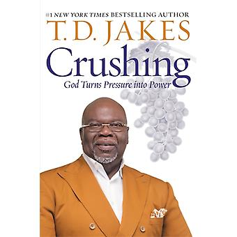 Crushing  God Turns Pressure into Power by T D Jakes