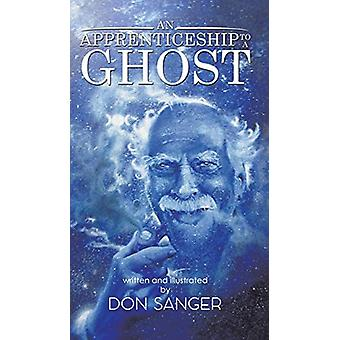 An Apprenticeship to a Ghost by Don Sanger - 9781528908566 Book