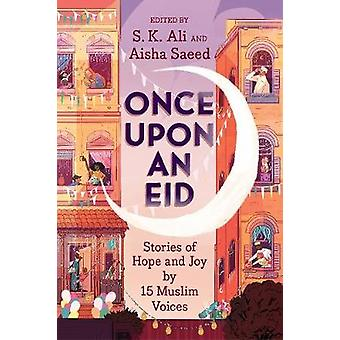 Once Upon an Eid - Stories of Hope and Joy by 15 Muslim Voices by S. K