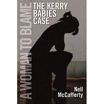 A Woman to Blame  The Kerry Babies Case by Nell McCafferty