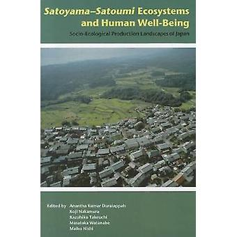Satoyamasatoumi ecosystems and human wellbeing  socioecological production landscapes of Japan by United Nations University & Edited by Anantha Kumar Duraiappah