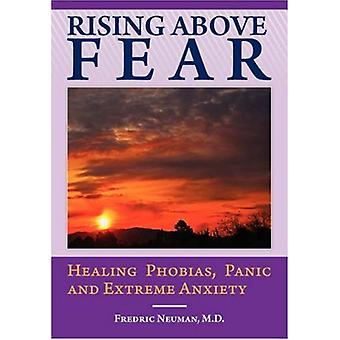 Rising Above Fear - Healing Phobias - Panic and Extreme Anxiety by Fre