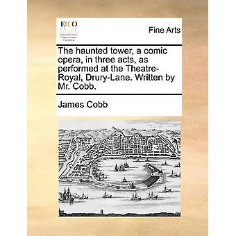 The Haunted Tower - a Comic Opera - in Three Acts - as Performed at t