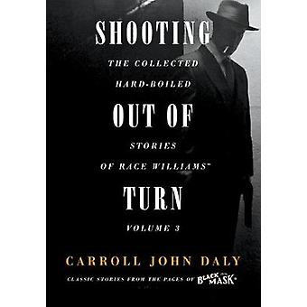 Shooting Out of Turn - The Collected Hard-Boiled Stories of Race Willi