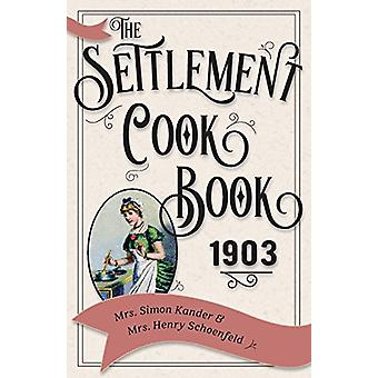 The Settlement Cook Book 1903 by Mrs Simon Kander - 9781626542563 Book