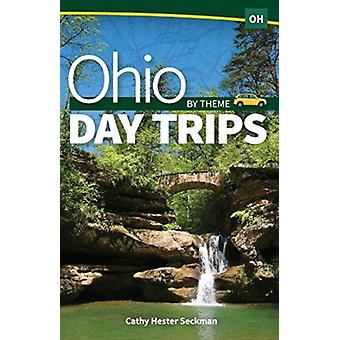 Ohio Day Trips by Theme by Cathy Hester Seckman
