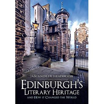 Edinburghs Literary Heritage and How it Changed the World by JanAndrew Henderson