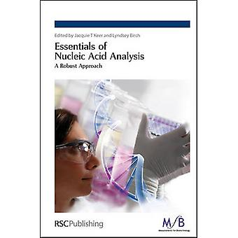 Essentials of Nucleic Acid Analysis by Edited by Jacquie T Keer & Edited by Lyndsey Birch & Contributions by John Marriott & Contributions by Sally Hopkins & Contributions by Vicki J Barwick