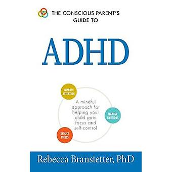 The Conscious Parents Guide To ADHD por Branstetter &Rebecca &Ph.D.