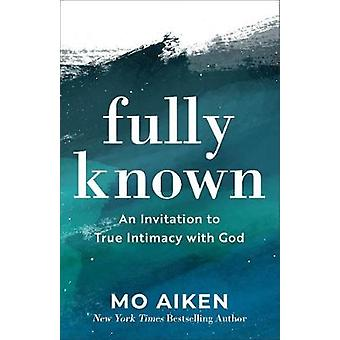 Fully Known An Invitation to True Intimacy with God