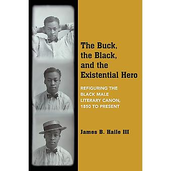 The Buck the Black and the Existential Hero by Haile & James B. & III