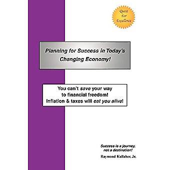 Planifier pour réussir dans l'économie en évolution d'aujourd'hui!: Vous ne pouvez pas sauver votre chemin vers la liberté financière! Inflation &Impôts vous mangeront vivant!