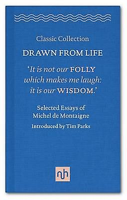 Drawn from Life Selected Essays of Michel de Montaigne by Michel De...