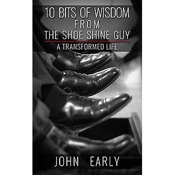10 Bits of Wisdom From The Shoe Shine Guy  A Transformed Life by John Early