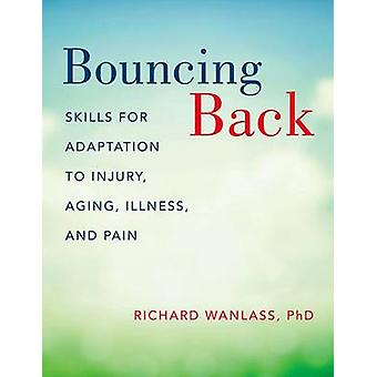 Bouncing Back - Skills for Adaptation to Injury - Aging - Illness - an