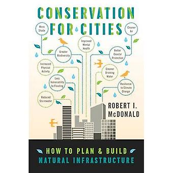 Conservation for Cities - How to Plan & Build Natural Infrastructure b