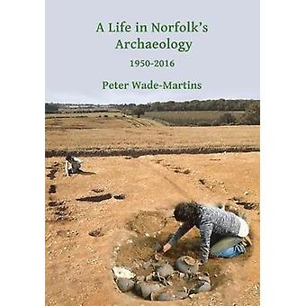 A Life in Norfolk's Archaeology - 1950-2016 - Archaeology in an arable