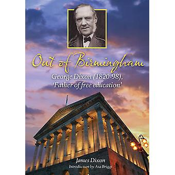 Out of Birmingham - George Dixon (1820-98) - 'Father of Free Education