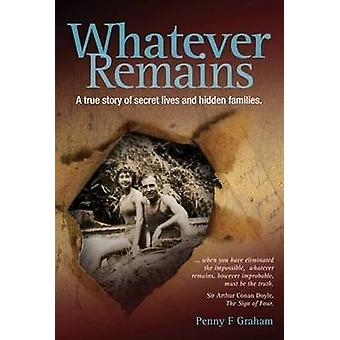 Whatever Remains - A True Story of Secret Lives and Hidden Families by