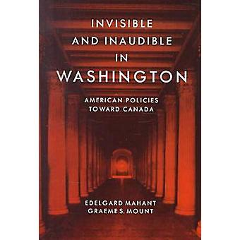 Invisible and Inaudible in Washington - American Policies Toward Canad