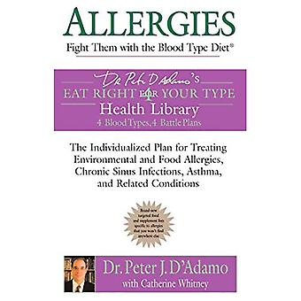Allergies: Fight Them with the Blood Type Diet (Dr. Peter J. D'Adamo's Eat Right 4 Your Type Health Library): Fight Them with the Blood Type Diet (Dr. ... Eat Right 4 Your Type Health Library)