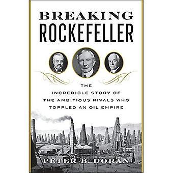 Brytande Rockefeller: Den otroliga historien om de ambitiösa rivaler som störtade ett oljeimperium