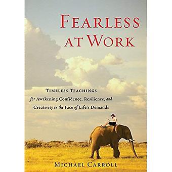 Sans peur au travail: les enseignements intemporelle pour éveiller la confiance, la résilience et la créativité face aux exigences de la vie