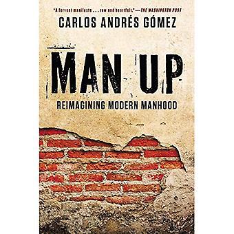 Man Up : Reimagining Modern Manhood