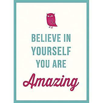 Croyez en vous-même: vous êtes étonnant