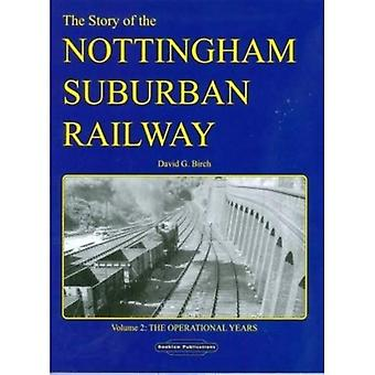 The Story of the Nottingham Suburban Railway: v. 2: The Operational Years