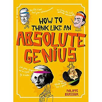 Comment penser comme un génie absolu