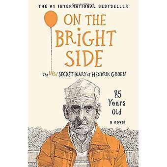 Auf der positiven Seite: das neue geheime Tagebuch von Hendrik Groen, 85 Jahre alt