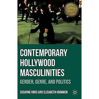 Zeitgenössischen Hollywood Männlichkeiten Geschlecht Genre und Politik von Kord & Susanne