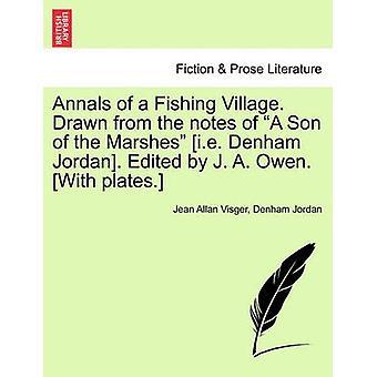Annaler af et fiskerleje. Trukket fra noter af en søn af marsken dvs Denham Jordan. Redigeret af J. A. Owen. Med plader. af Visger & Jean Allan