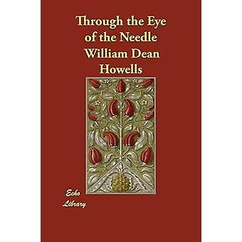 Through the Eye of the Needle by Howells & William Dean