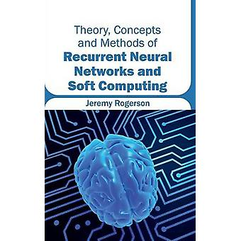 Theory Concepts and Methods of Recurrent Neural Networks and Soft Computing by Rogerson & Jeremy