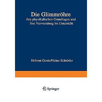 Die Glimmrhre  ihre physikalischen Grundlagen und ihre Verwendung im Unterricht by Gente & Helmut